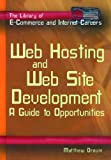 Web Hosting and Web Site Development: A Guide to Opportunities (The Library of E-commerce and Internet Careers)