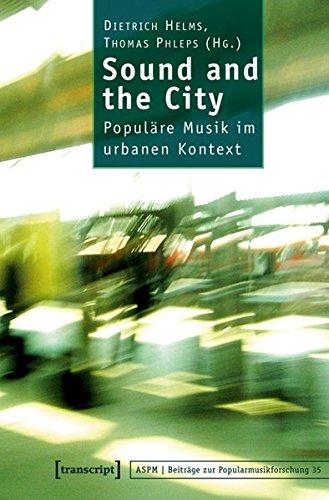 Sound and the City: Populäre Musik im urbanen Kontext (Beiträge zur Popularmusikforschung)