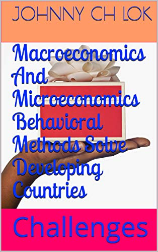 Macroeconomics And Microeconomics Behavioral Methods Solve Developing Countries: Challenges (English Edition)