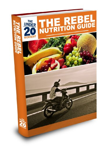 The Under 20 Workout Rebel Nutrition Guide