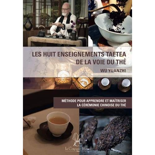 Les huit enseignements TAETEA de la voie du thé : Méthode pour apprendre et maîtriser la cérémonie chinoise du thé