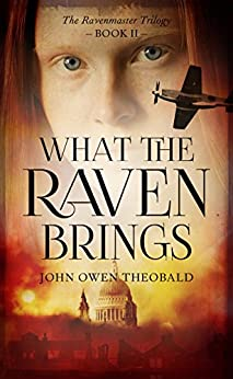 What the Raven Brings (Ravenmaster Trilogy) by [Theobald, John Owen]
