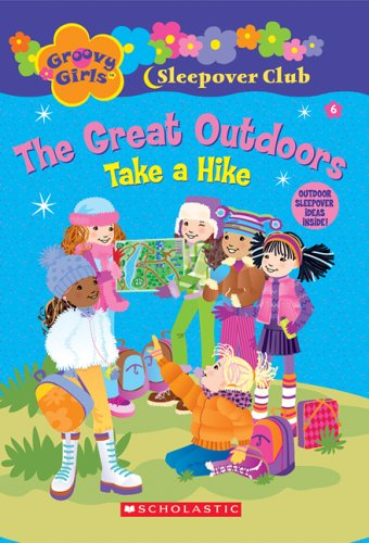 Groovy Girls Sleepover Club #6:: The Great Outdoors: Take a Hike Groovy Girls Club