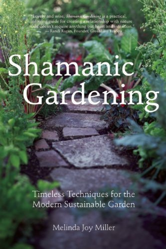 Shamanic Gardening: Timeless Techniques for the Modern Sustainable Garden by Miller, Melinda Joy (12/25/2012)