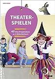 Theaterspielen zu Bilderbüchern: 40 Kita-Projektideen zu 5 Bilderbüchern...