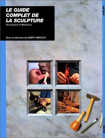 Le Guide complet de la sculpture : Techniques et matériaux