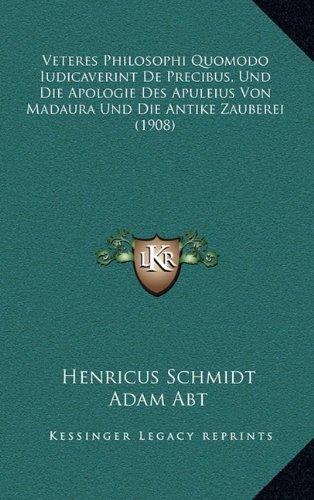 Veteres Philosophi Quomodo Iudicaverint de Precibus, Und Die Apologie Des Apuleius Von Madaura Und Die Antike Zauberei (1908)