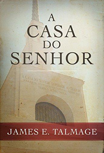 A Casa do Senhor (House of the Lord - Portuguese) (Portuguese Edition) por James E. Talmage