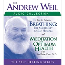 The Andrew Weil Audio Collection: Breathing: The Masterkey to Self Healing/Meditation for Optimum Health