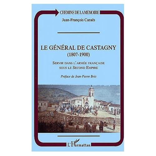 Le general de castagny (1807-1990). servir dans l'armée française sous le s