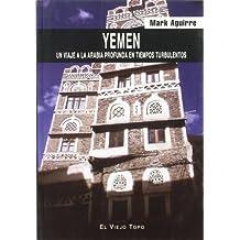 Yemen: Un viaje a la Arabia profunda en tiempos turbulentos