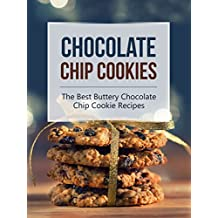 Chocolate Chip Cookies: The Best Buttery Chocolate Chip Cookie Recipes (English Edition)