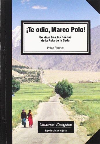 Te odio Marco Polo! Un viaje tras las huellas de la Ruta de la Seda (niberta - Cuadernos Livingstone) por Pablo Strubell
