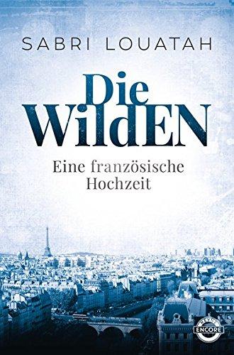 Die Wilden - Eine französische Hochzeit: Roman (Die Wilden Trilogie, Band 1)