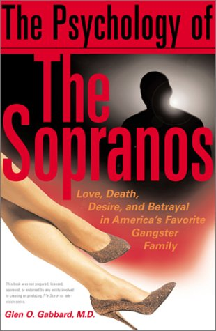 The Psychology of the Sopranos: Love, Death, Desire and Betrayal in America's Favorite Gangster Family