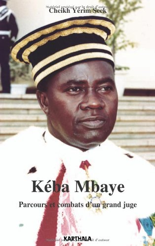 Kéba Mbaye. Parcours et combats d'un grand juge par Cheikh Yérim Seck