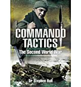 [(Commando Tactics: The Second World War)] [Author: Stephen Bull] published on (March, 2011)