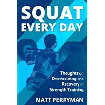 Squat Every Day: Thoughts on Overtraining and Recovery in Strength Training (English Edition)