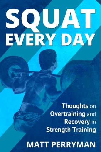 Squat Every Day: Thoughts on Overtraining and Recovery in Strength Training (English Edition) por Matt Perryman