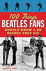 100 Things Beatles Fans Should Know & Do Before They Die (100 Things... Fans Should Know & Do Before They Die) by Gaar. Gillian G (2013-06-01)