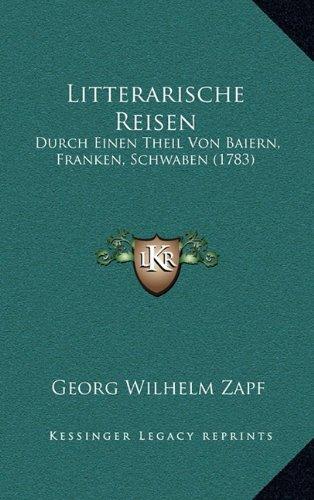 Litterarische Reisen: Durch Einen Theil Von Baiern, Franken, Schwaben (1783)