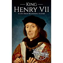 King Henry VII: A Life from Beginning to End (House of Tudor Book 1) (English Edition)
