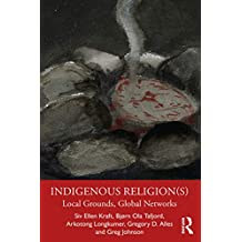 Indigenous Religion(s): Local Grounds, Global Networks (English Edition)