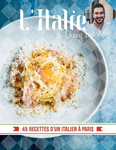 litalie-de-denny-imbroisi-45-recettes-dun-italien-a-paris