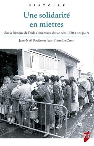 Une solidarité en miettes: Socio-histoire de l'aide alimentaire des années 1930 à nos jours