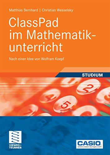 ClassPad im Mathematikunterricht: Nach einer Idee von Wolfram Koepf