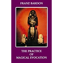 The practice of magical evocation: Instructions for invoking spirit beings from the spheres surrounding us by Franz Bardon (1984-05-04)