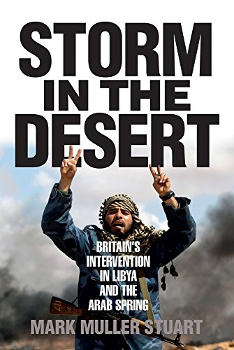 Storm in the Desert: British Intervention in Libya and The Arab Spring