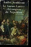 Le Baron Larrey. Chirurgien de Napoléon