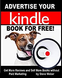 Advertise Your Kindle Book for Free!: Get More Reviews and Sell More Books Without Paid Marketing (English Edition)