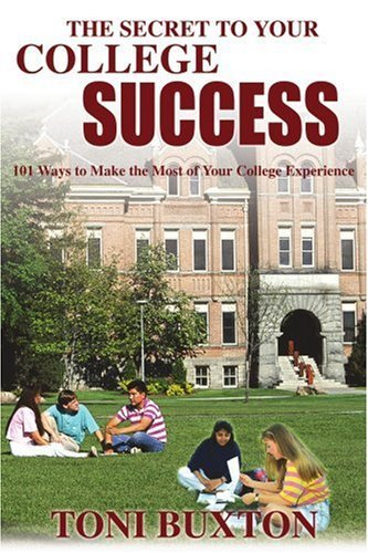 the-secret-to-your-college-success-101-ways-to-make-the-most-of-your-college-experience-by-toni-buxt