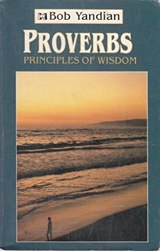 Proverbs: The Principles of Wisdom by Bob Yandian (1985-06-02)