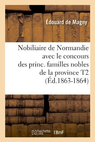 Nobiliaire de Normandie avec le concours des princ. familles nobles de la province T2 (Éd.1863-1864)