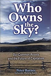 Who Owns the Sky?: Our Common Assets And The Future Of Capitalism by Peter Barnes (2001-05-01)