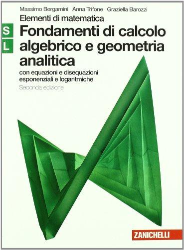 Fondamenti calcolo algebrico e geometria analitica. Moduli S-L verde. Per le Scuole superiori. Con espansione online