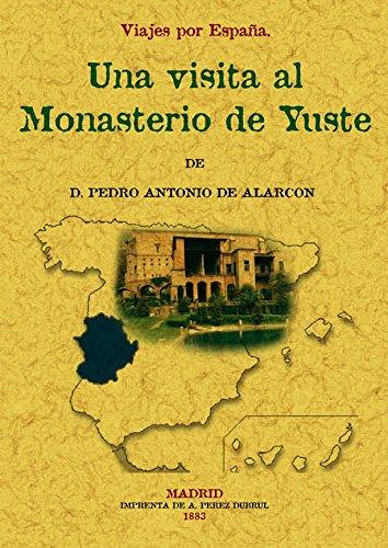 Visita Al Monasterio de Yuste. Viajes Por España por Pedro Antonio de Alarcón