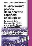 El pensamiento político de la derecha española en el siglo XX: De la crisis de la Restauración (1898), a la crisis del Estado de partidos (2015) (Biblioteca De Historia Y Pensamiento Político)