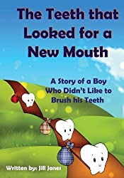 The Teeth that Looked for a New Mouth: A Story of a Boy Who Didn't Like to Brush his Teeth by Jill Jones (2013-06-29)