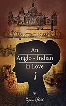 An Anglo-Indian in Love by [Ghosh, Tapan]