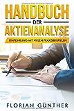 Handbuch der Aktienanalyse: Einführung mit vielen Praxisbeispielen für die bessere Aktienbewertung und erfolgreiche Geldanlage