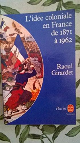 L'Idée coloniale en France : De 1871 à 1962 (Le Livre de poche)