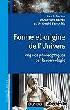 Image de Forme et origine de l'Univers : Regards philosophiques sur la cosmolog
