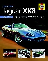 You & Your Jaguar XK8: Buying,Enjoying,Maintaining,Modifying (You and Your) by Nigel Thorley (2006-06-14)