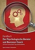 Der psychologische Berater/Business Coach: Coaching ganzheitlich und wirkungsvoll