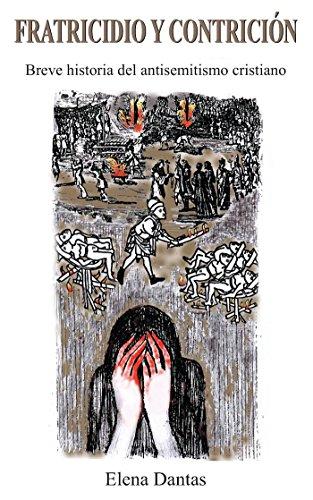 Fratricidio Y Contricion: Breve Historia Del Antisemitismo Cristiano por Elena Dantas