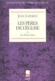 Les pères de l'eglise, tome 1 : Les Pères latins par Jean Laporte